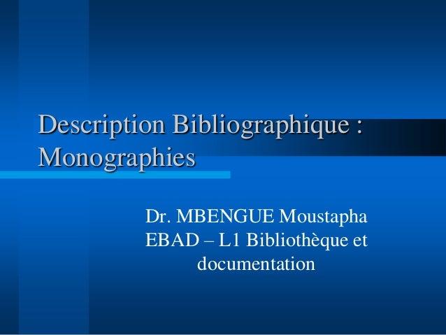 Description Bibliographique : Monographies Dr. MBENGUE Moustapha EBAD – L1 Bibliothèque et documentation