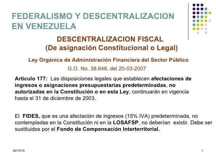 DESCENTRALIZACION FISCAL (De asignación   Constitucional o Legal) FEDERALISMO Y DESCENTRALIZACION  EN VENEZUELA Ley Orgáni...