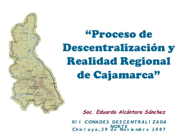 Descentralización, realidad regional cajamarca   eduardo alcantara