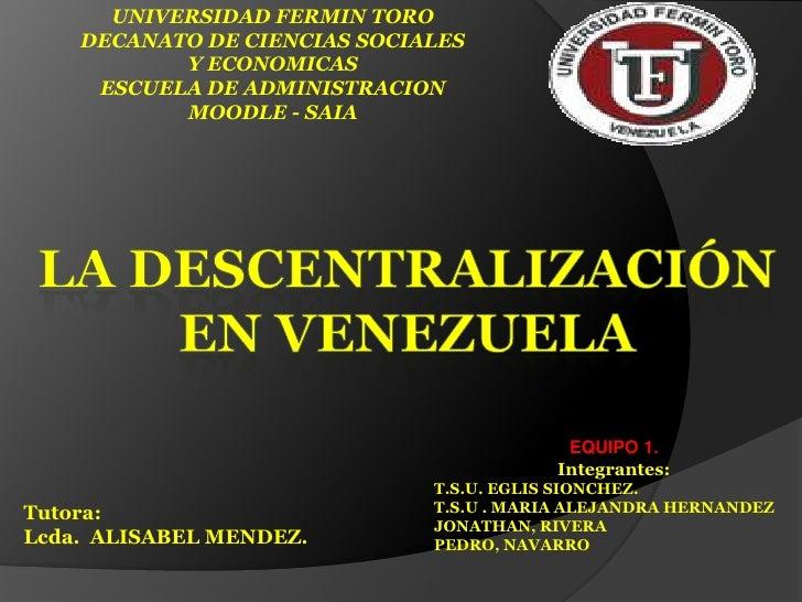 UNIVERSIDAD FERMIN TORO<br />DECANATO DE CIENCIAS SOCIALES Y ECONOMICAS<br />ESCUELA DE ADMINISTRACION<br />MOODLE - SAIA<...