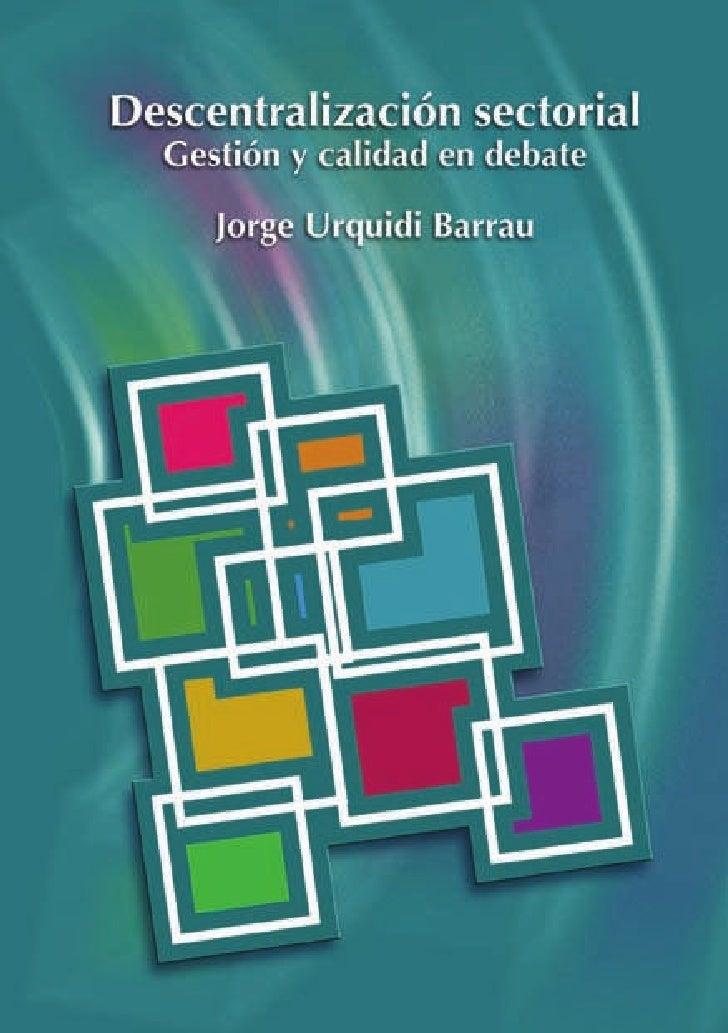 Descentralización sectorial Gestión y calidad en debate      Jorge Urquidi Barrau             DEZA             DDC        ...