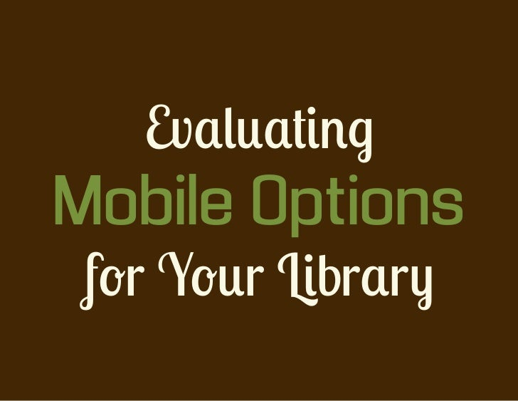 Evaluating Mobile Options For Libraries - CIL 2012