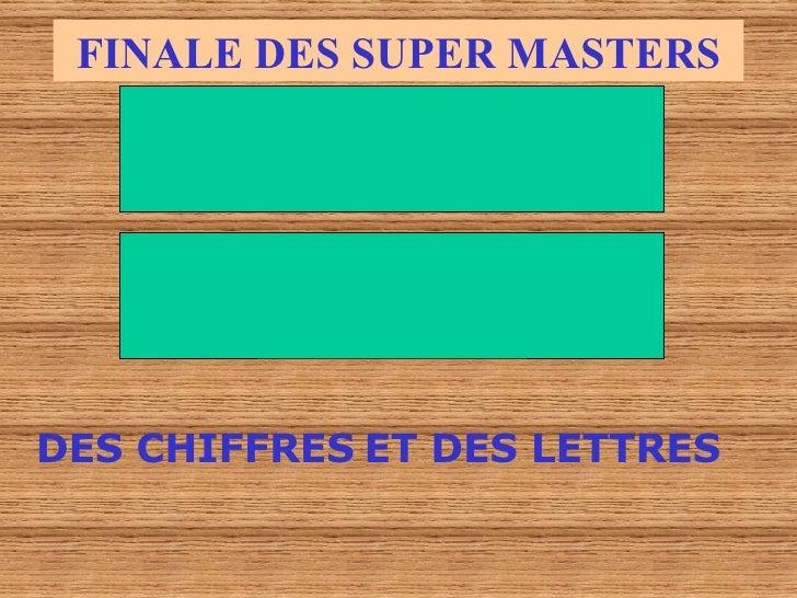 FINALE DES SUPER MASTERS DES CHIFFRES   ET DES LETTRES