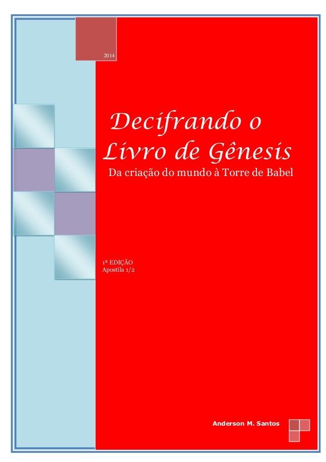 2014  Decifrando o Livro de Gênesis  Da criação do mundo à Torre de Babel  1ª EDIÇÃO Apostila 1/2  Anderson M. Santos