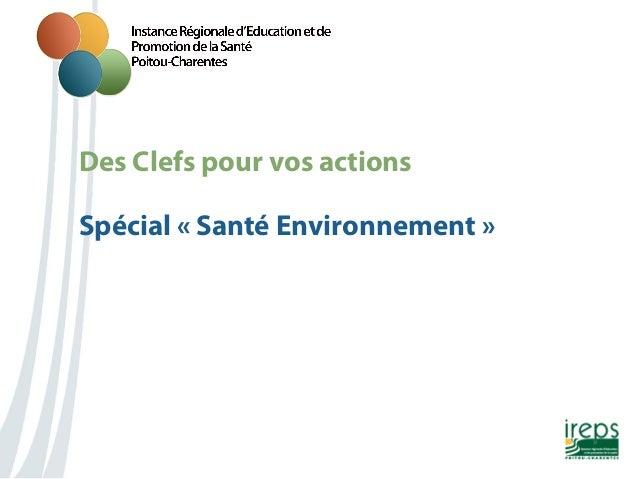 Des Clefs pour vos actions Nom de la présentation Spécial «Santé Environnement »
