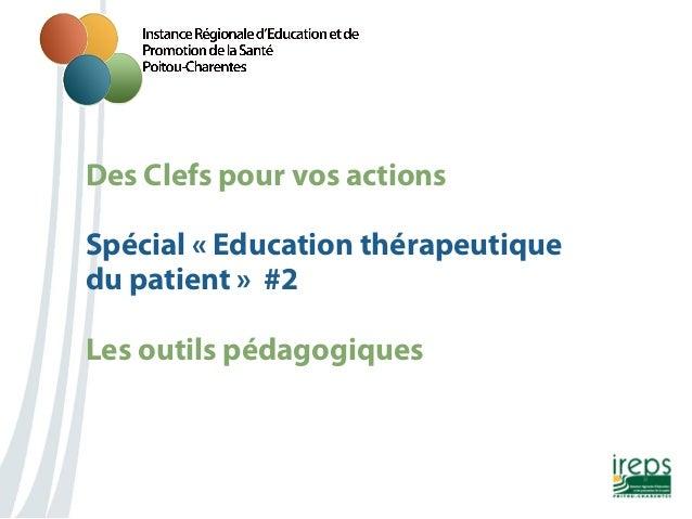 Des Clefs pour vos actions Spécial «Education thérapeutique du patient» #2 Les outils pédagogiques