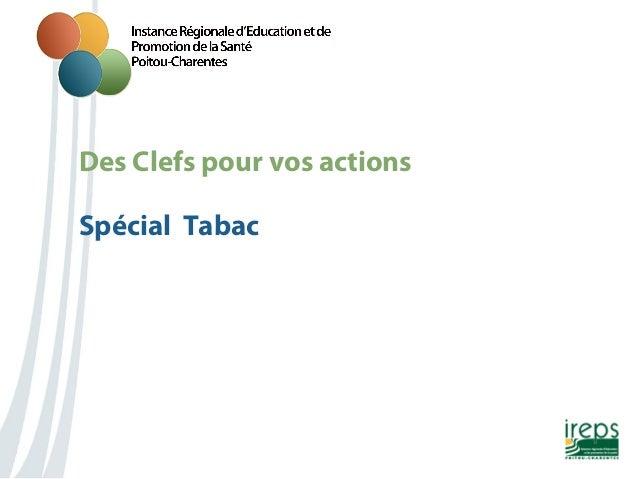 Nom de la présentation Des Clefs pour vos actions Spécial Tabac 1