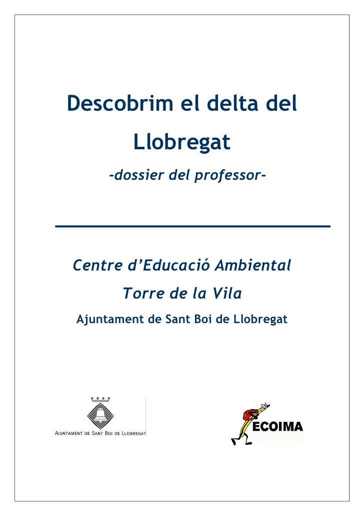 Descobrim el delta del          Llobregat      -dossier del professor-     Centre d'Educació Ambiental        Torre de la ...
