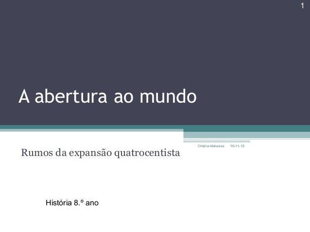 1A abertura ao mundo                                   Cristina Meneses   19-11-12Rumos da expansão quatrocentista     His...