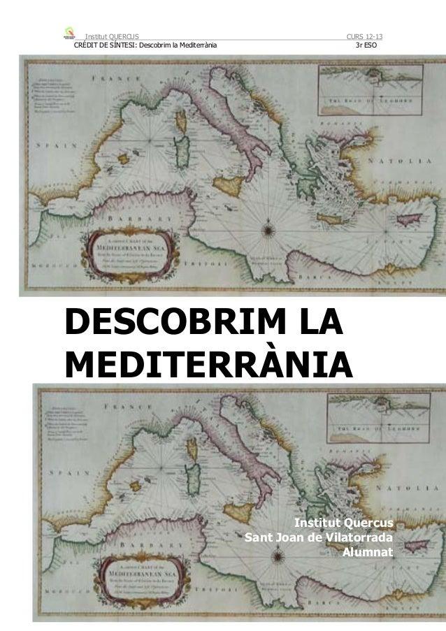 Institut QUERCUS CURS 12-13CRÉDIT DE SÍNTESI: Descobrim la Mediterrània 3r ESODESCOBRIM LAMEDITERRÀNIAInstitut QuercusSant...