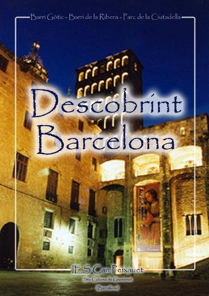 BARRI GÒTIC • BARRI DE LA RIBERA • CIUTADELLA             IES Can Peixauet • Descobrint Barcelona • 1
