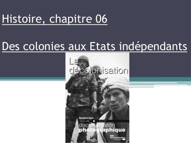 Histoire, chapitre 06 Des colonies aux Etats indépendants