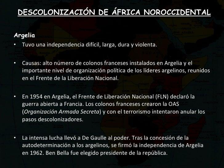 DESCOLONIZACIÓN DE ÁFRICA NOROCCIDENTAL <ul><li>Argelia </li></ul><ul><li>Tuvo una independencia difícil, larga, dura y vi...