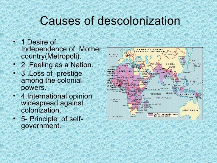 Causes of descolonization• 1.Desire of  Independence of Mother  country(Metropoli).• 2 .Feeling as a Nation.• 3 .Loss of p...