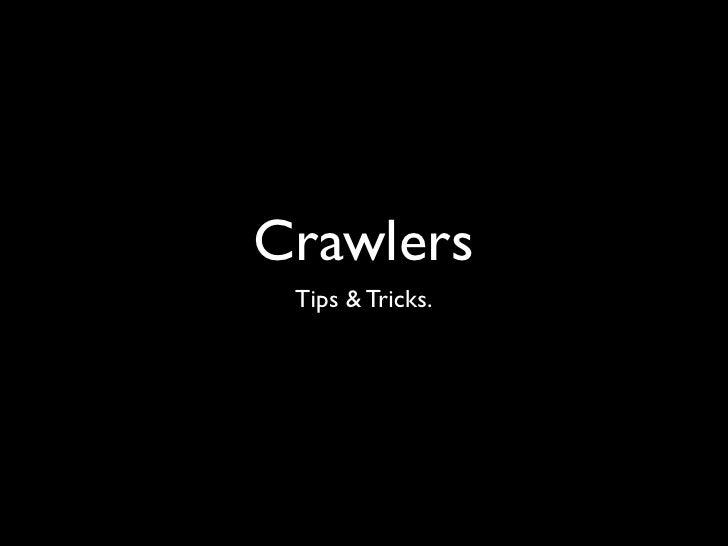Crawlers Tips & Tricks.