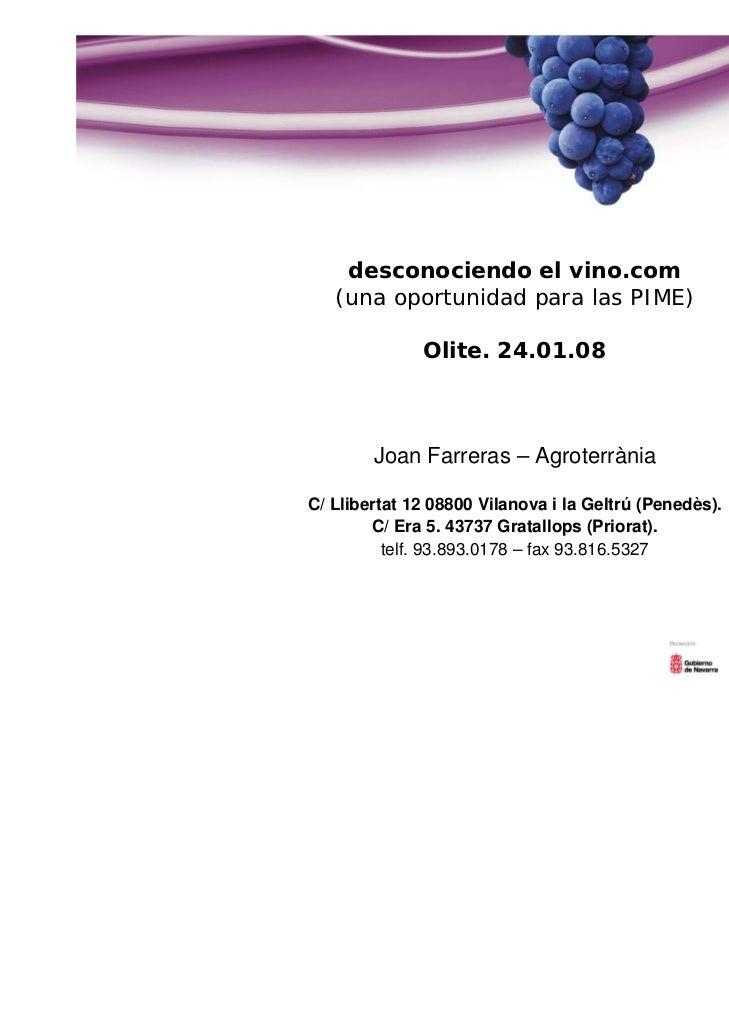 desconociendo el vino.com   (una oportunidad para las PIME)              Olite. 24.01.08        Joan Farreras – Agroterràn...