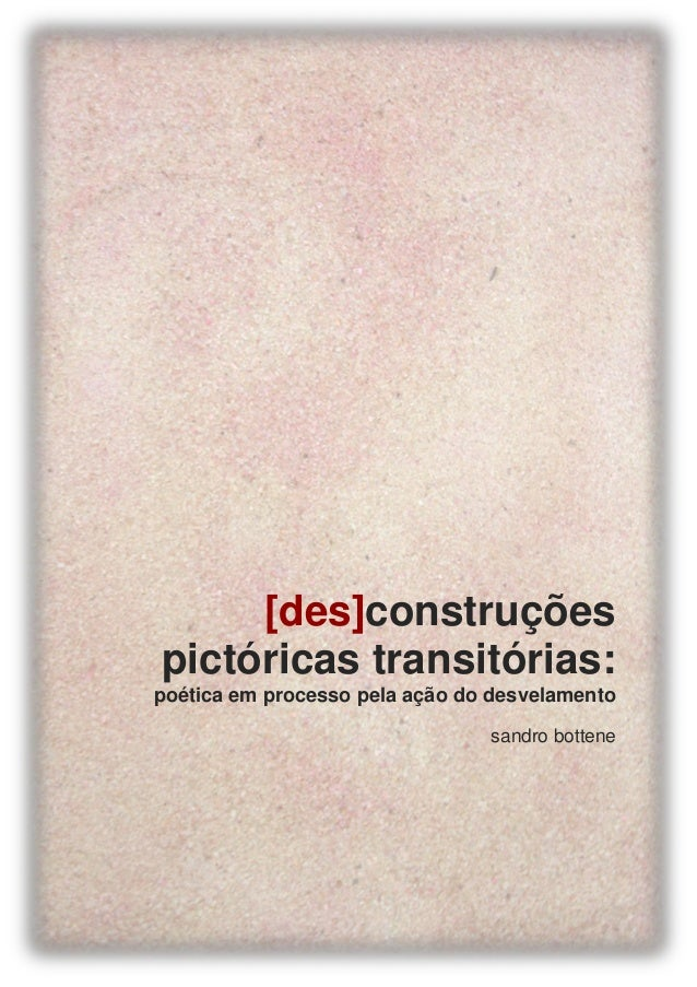 [des]construções pictóricas transitórias: poética em processo pela ação do desvelamento sandro bottene