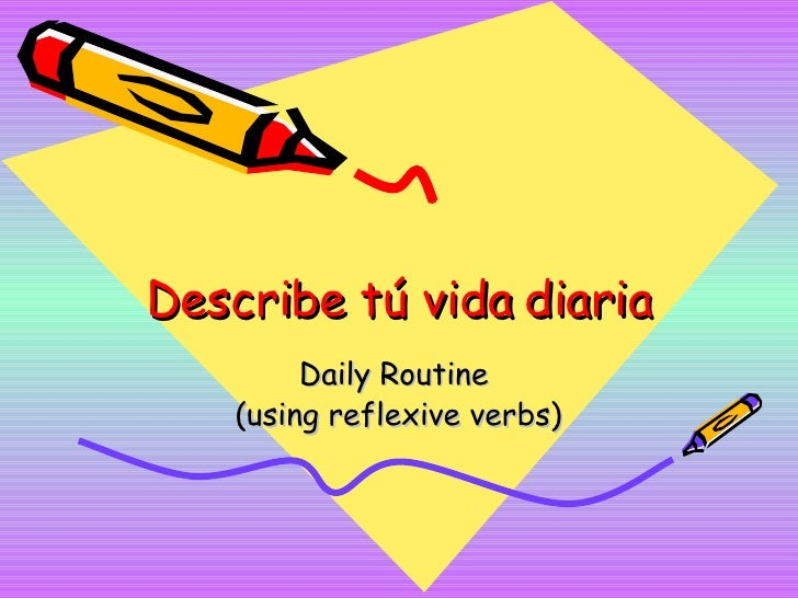 Describe tú vida diaria Daily Routine  (using reflexive verbs)