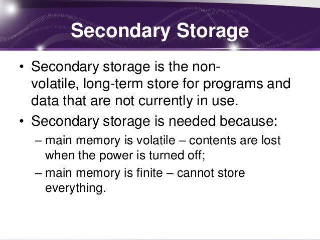 choosing a secondary storage essay Secondary storage is necessary because memory, or primary storage, can be  used only temporarily if you are sharing your computer, you must yield memory  to.