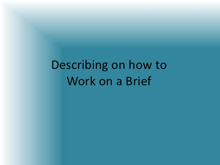 Describing on how to Work on a Brief<br />