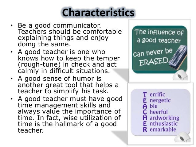 role of good teacher essay Any person who plays a good role in your life is also teacher you may think that i  am writing like as if i am saint i am not a saint, i made fun of my teachers in my.