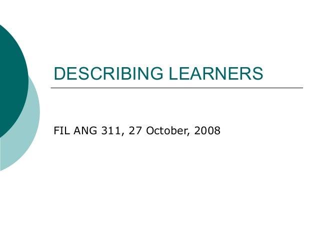 DESCRIBING LEARNERSFIL ANG 311, 27 October, 2008