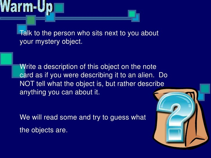 Warm-Up<br />Talk to the person who sits next to you about your mystery object.<br />Write a description of this object on...