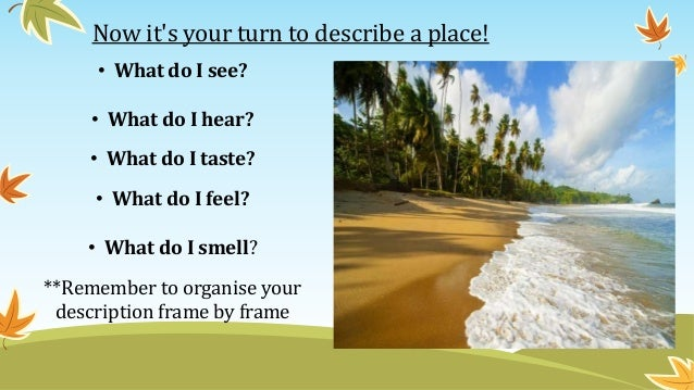describe a place Today we are going to talk about describing places but first, let's  consider  creating a checklist for each scene you need to describe this will.