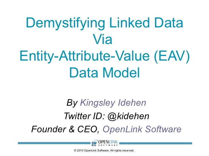 Demystifying Linked Data Via  Entity-Attribute-Value (EAV) Data Model By  Kingsley Idehen Twitter ID: @kidehen Founder & C...