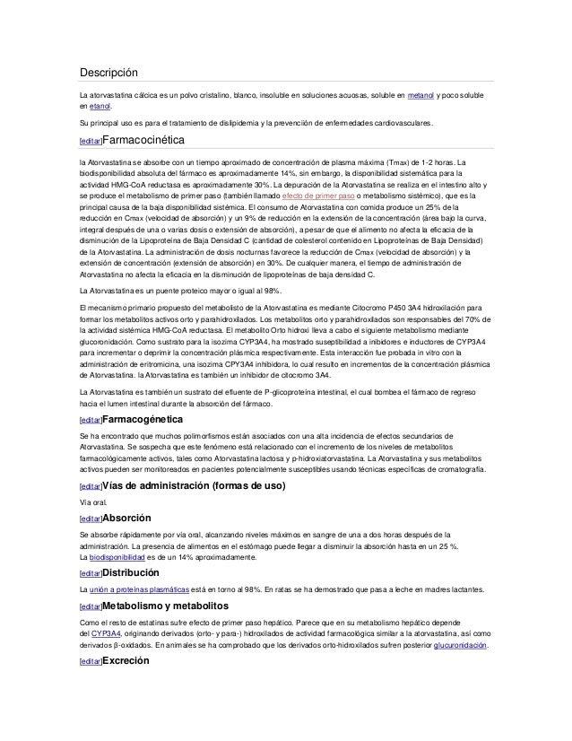 DescripciónLa atorvastatina cálcica es un polvo cristalino, blanco, insoluble en soluciones acuosas, soluble en metanol y ...