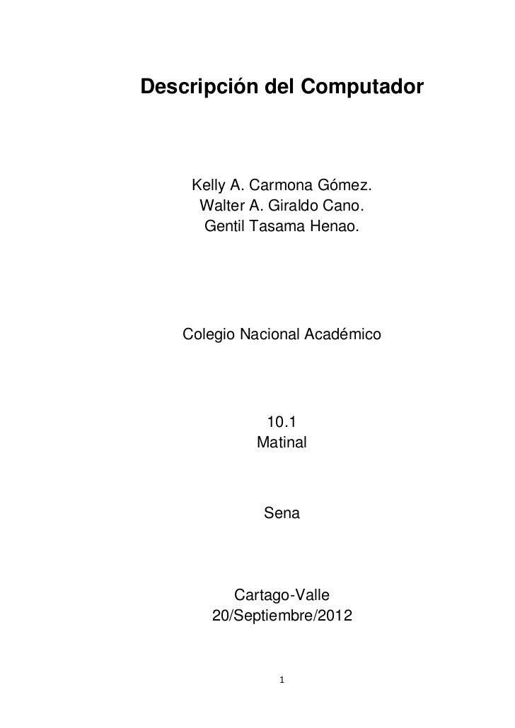 Descripción del Computador    Kelly A. Carmona Gómez.     Walter A. Giraldo Cano.     Gentil Tasama Henao.   Colegio Nacio...