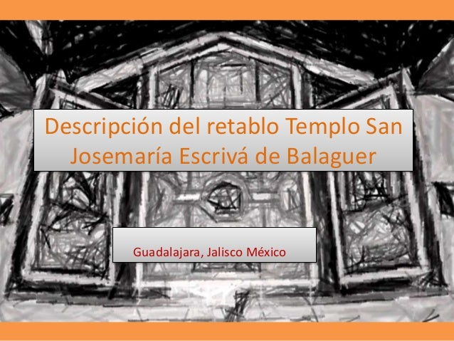 Descripción del retablo Templo San  Josemaría Escrivá de Balaguer  Guadalajara, Jalisco México