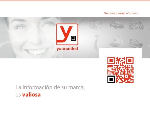 Your brand's coded information  yourcoded  La información de su marca, es valiosa