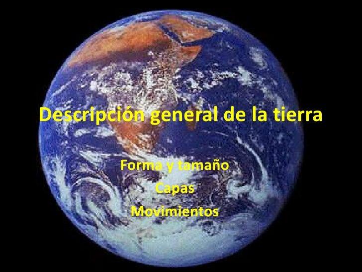 Descripción general de la tierra<br />Forma y tamaño<br />Capas<br />Movimientos <br />