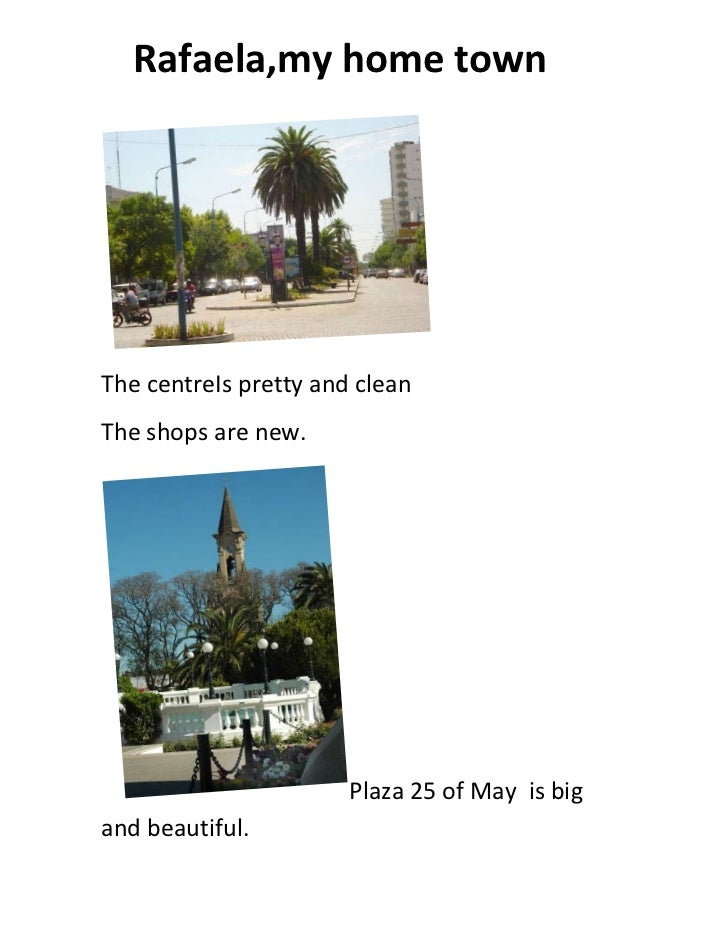 Rafaela,my home townThe centreIs pretty and cleanThe shops are new.                       Plaza 25 of May is bigand beauti...
