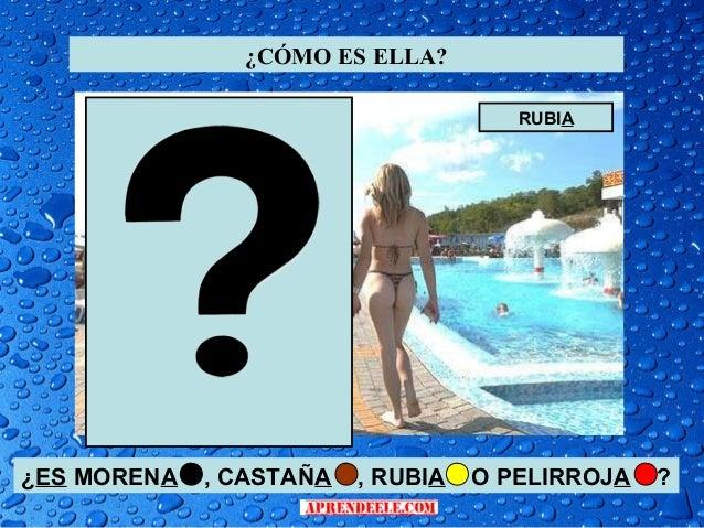 ¿CÓMO ES ELLA?                                      RUBIA¿ES MORENA   , CASTAÑA   , RUBIA   O PELIRROJA   ?