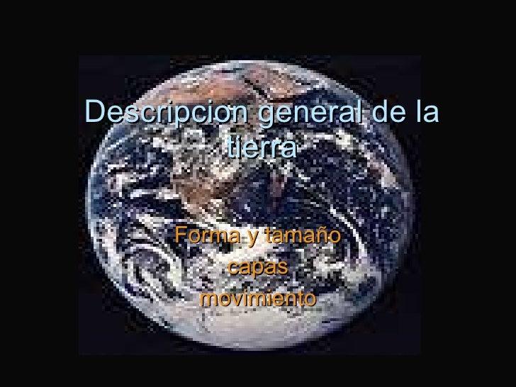Descripcion general de la tierra Forma y tamaño capas movimiento