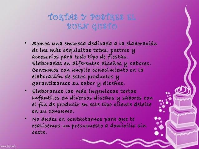TORTAS Y POSTRES ELBUEN GUSTO• Somos una empresa dedicada a la elaboraciónde las más exquisitas totas, postres yaccesorios...