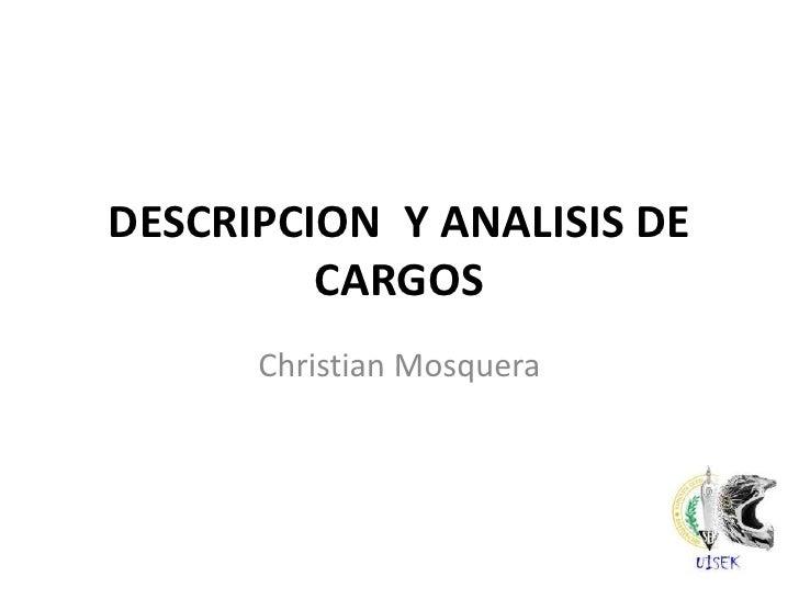 DESCRIPCION  Y ANALISIS DE CARGOS<br />Christian Mosquera<br />