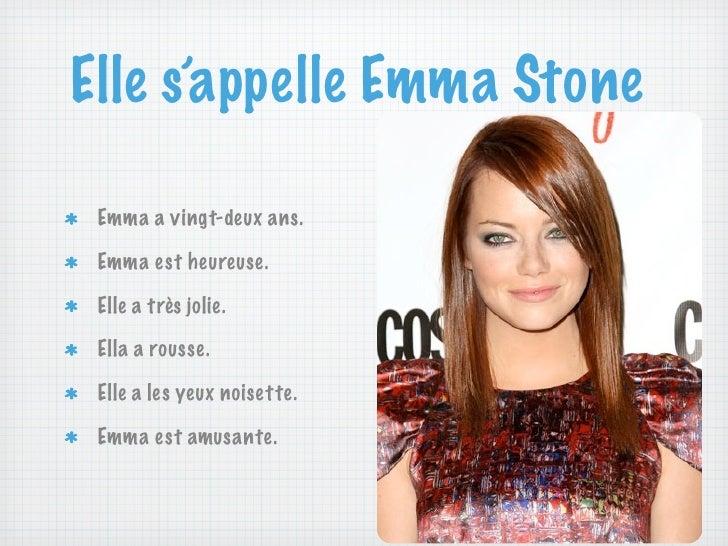 Elle s'appelle Emma Stone Emma a vingt-deux ans. Emma est heureuse. Elle a très jolie. Ella a rousse. Elle a les yeux nois...