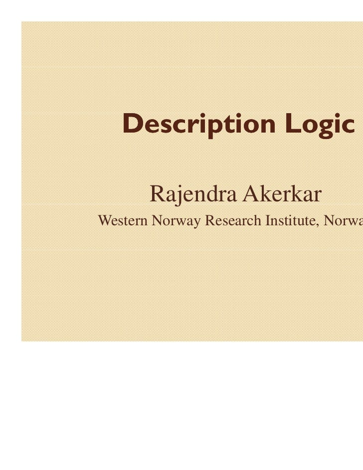 Description Logic       Rajendra Akerkar         jWestern Norway Research Institute, Norway