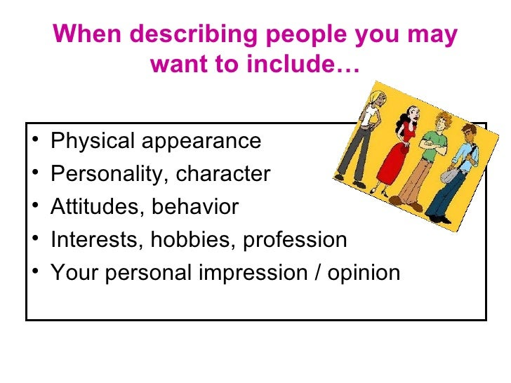 describing essay person How to describe a person's physical appearance if you had to describe somebody could you or meet someone who impressed you, but when asked found yourself unable to describe.