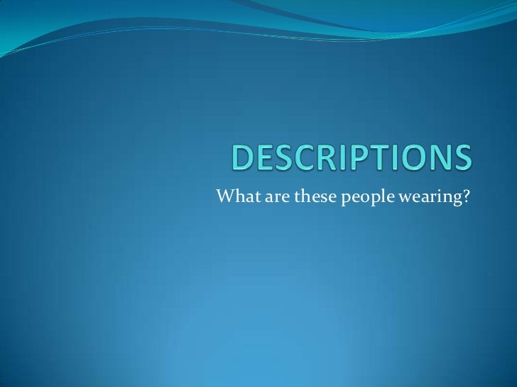 DESCRIPTIONS<br />What are thesepeoplewearing?<br />