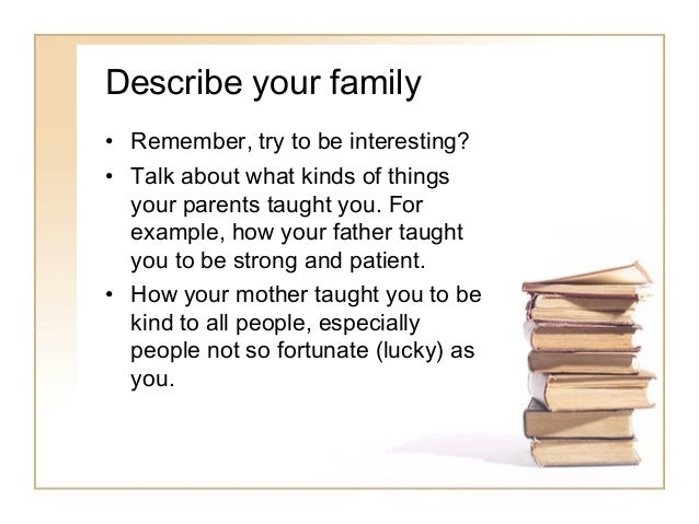 essay on my family for class 2 The paragraph of your family class 1-5 your family i am _____ i live in a nice family my family consists of 4 members my father is a doctor.