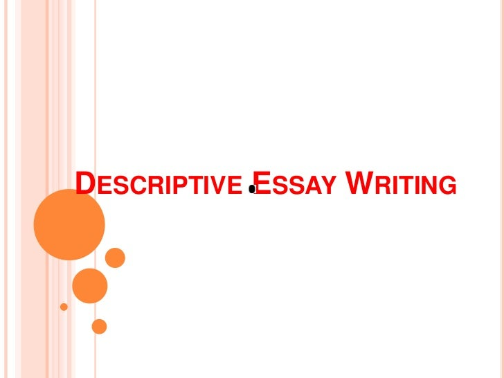 features and elements of descriptive essay Descriptive essays are those in which you talk about a specific topic or event in thorough detail the goal is to create as vivid of a picture about the subject as possible so that readers feel as if they are experiencing it firsthand in order to do this effectively, you need to make sure certain elements are included in your essay.