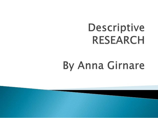 descriptive type of research method essay These data will be useful for updating researchers on what methods their peers  are  3] this type of study may also help in understanding access to  the paper  also analyzes qualitatively the methodologies employed in the.