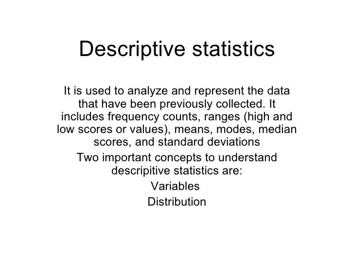 Descriptive statistics It is used to analyze and represent the data that have been previously collected. It includes frequ...