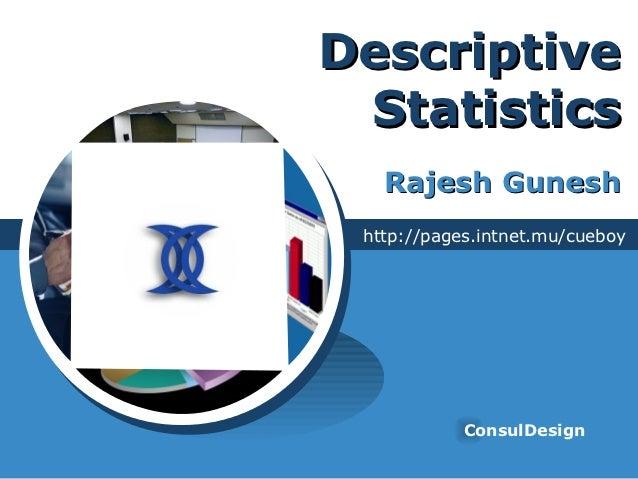 Descriptive Statistics   Rajesh Gunesh http://pages.intnet.mu/cueboy            ConsulDesign