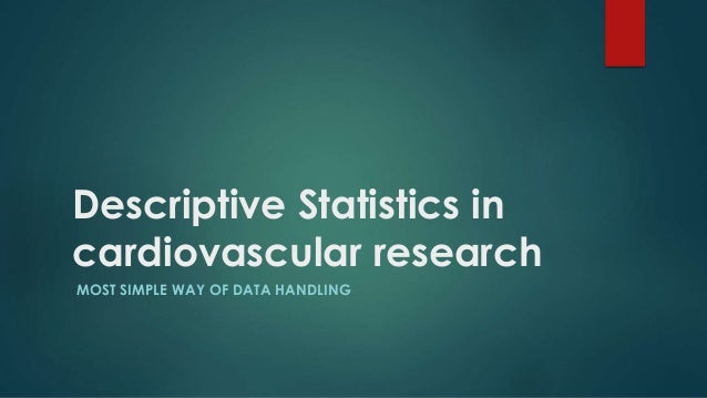 Descriptive Statistics in cardiovascular research MOST SIMPLE WAY OF DATA HANDLING