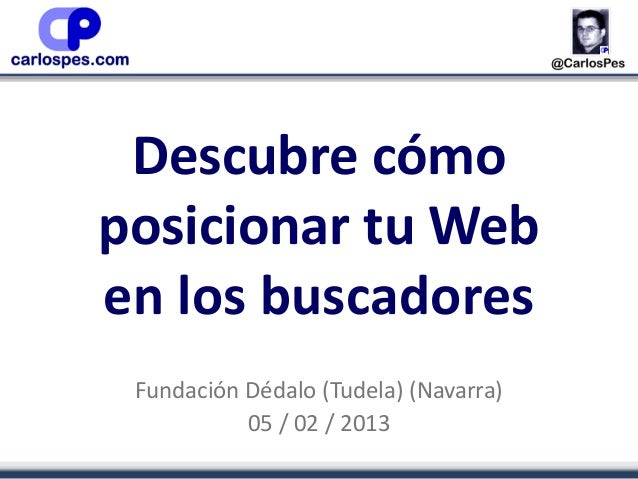 Descubre cómoposicionar tu Weben los buscadores Fundación Dédalo (Tudela) (Navarra)           05 / 02 / 2013